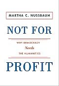 Not for Profit: Why Democracy Needs the Humanities by Martha C. Nussbaum