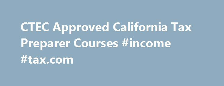 CTEC Approved California Tax Preparer Courses #income #tax
