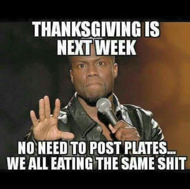 Thanksgiving We All Eating The Same Shit Funny Boyfriend Jokes Funny Memes Kevin Hart Kevin Hart Funny Quotes