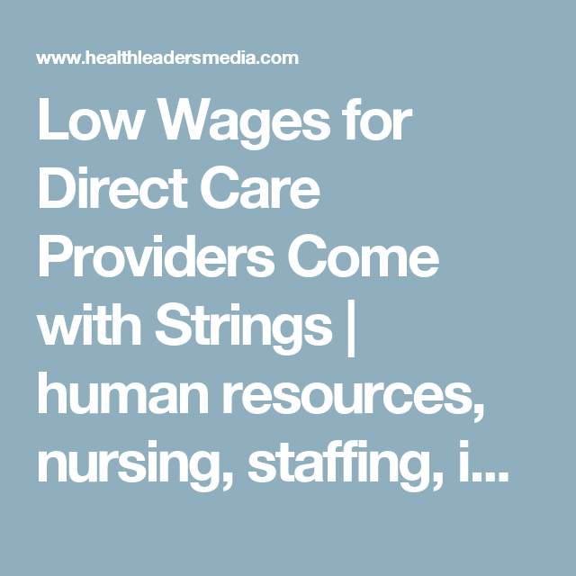Low Wages For Direct Care Providers Come With Strings With Images Medicaid Healthcare Business Human Resources