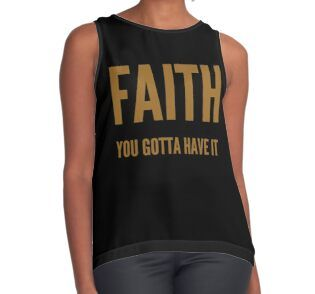 'Faith you gotta have it' Sleeveless Top by WordFandom