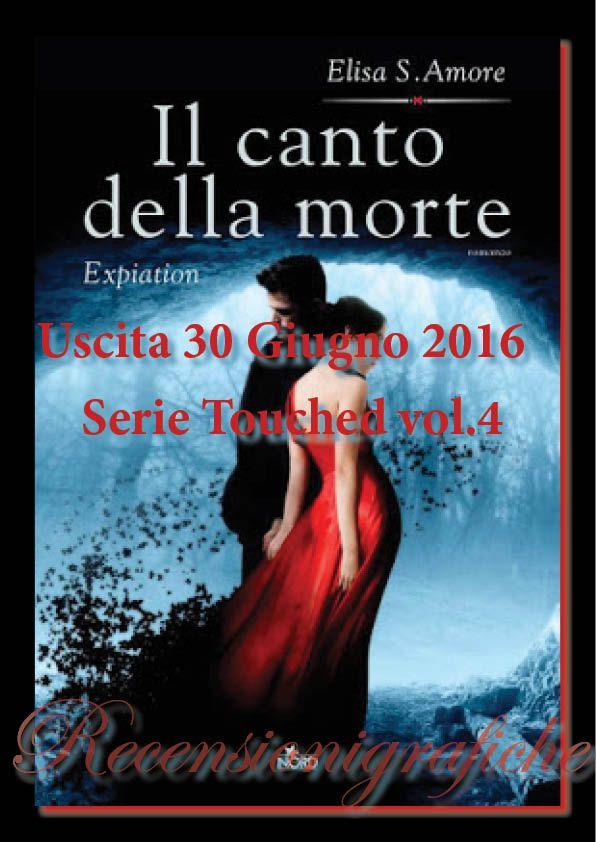 """""""IL CANTO DELLA  MORTE"""" quarto romanzo della Touched series di Elisa S. Amore - 30 Giugno https://recensionigrafiche.wordpress.com/2016/06/29/save-the-date-30-giugno-2016/"""