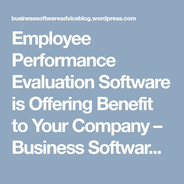 Employee Performance Evaluation Software Is Offering Benefit To