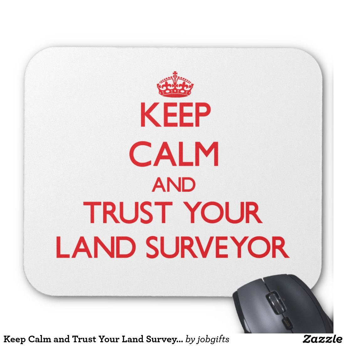 Keep Calm and Trust Your Land Surveyor Mouse Pad   Zazzle