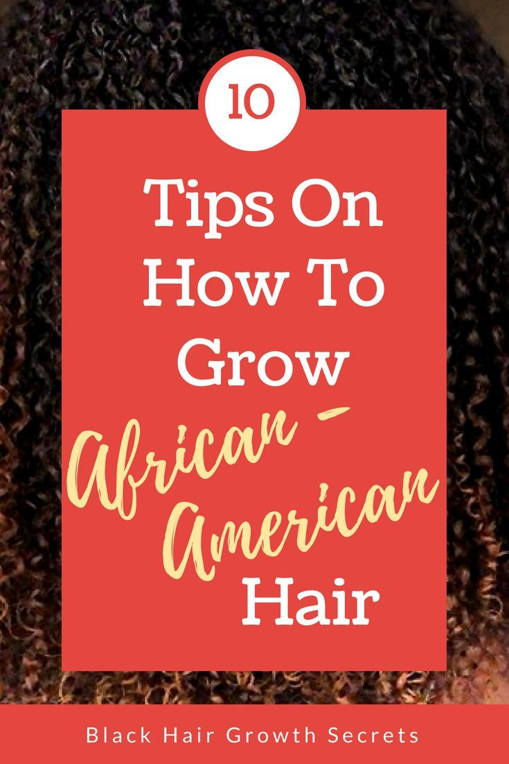 Get these 10 tips on how to grow African-American hair. #blackhairgrowth #africanamericanhair