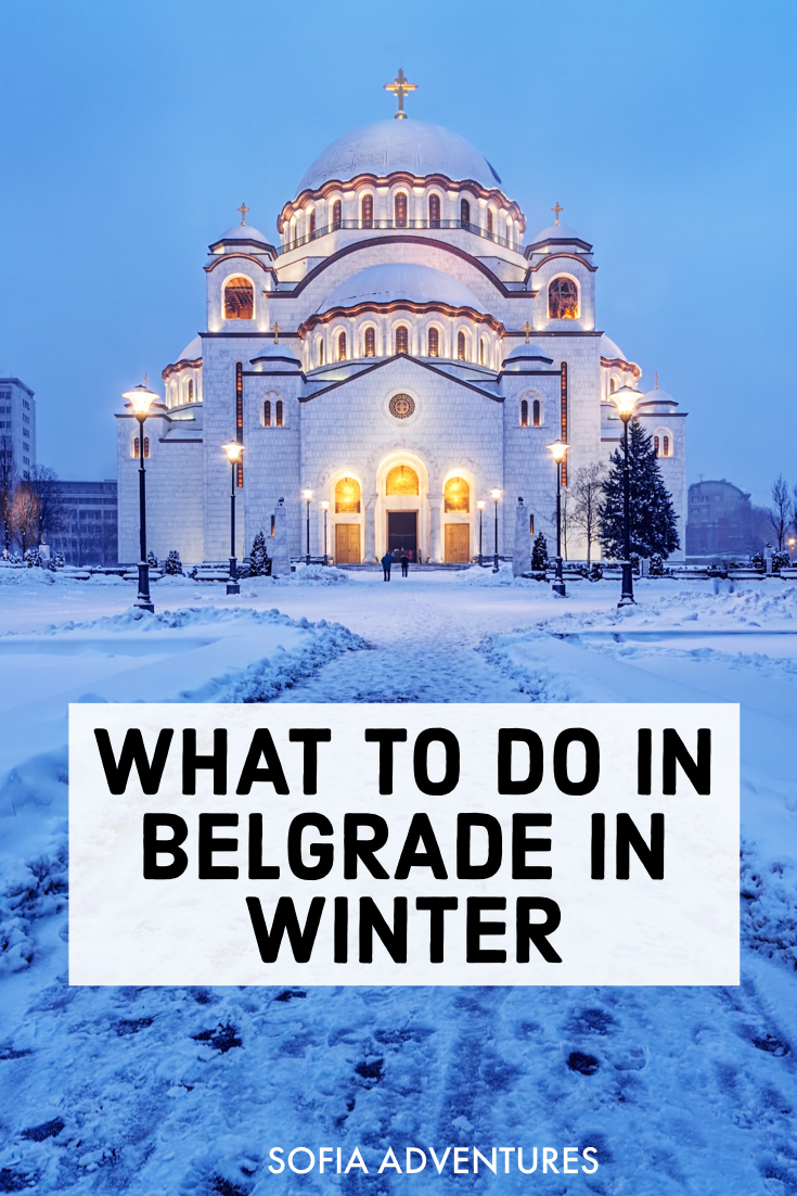 9 Fantastic Things To Do In Belgrade In Winter Sofia Adventures Serbia Travel Belgrade Belgrade Fortress