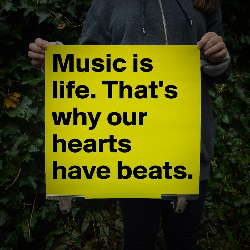 Music is life. That's why our hearts have beats. ♥