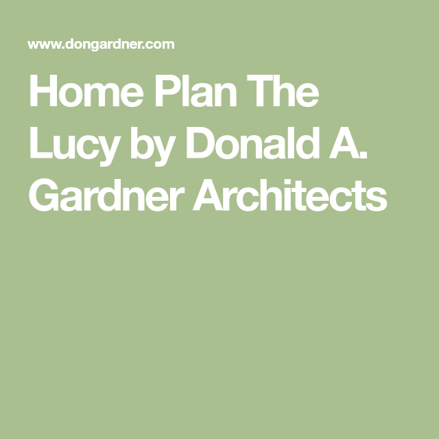 Home Plan The Lucy By Donald A Gardner Architects House
