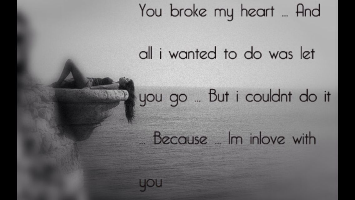 you broke my heart quotes for him - photo #9