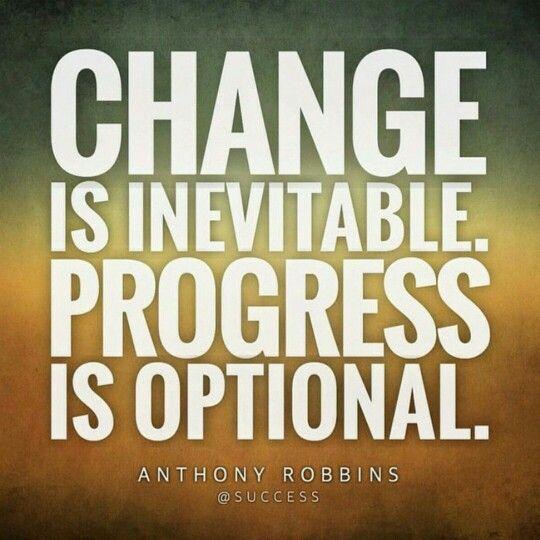 change is inevitable. progress is optional. Choose Progress.