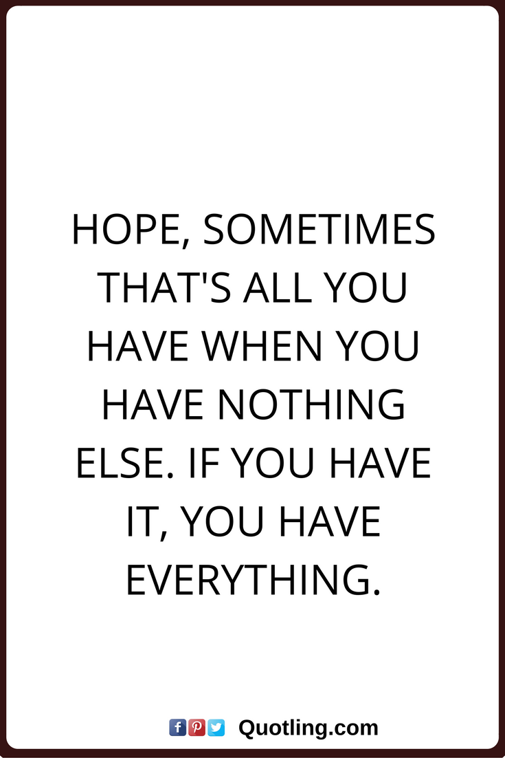 Hope Quotes Hope Quotes Hope Sometimes That's All You Have When You Have