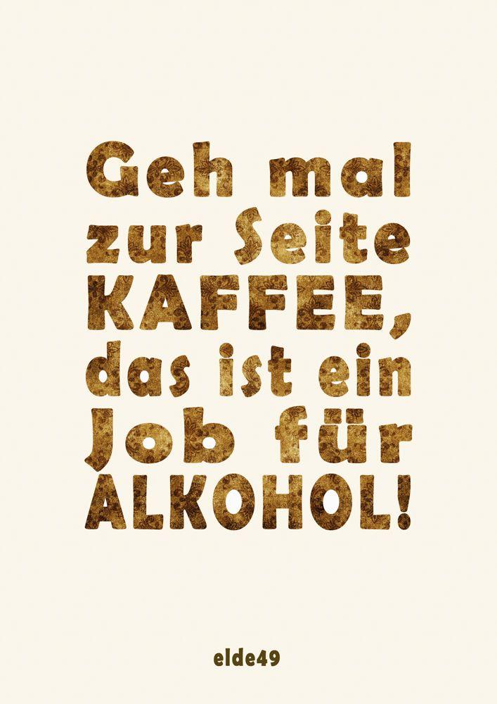 Geh Mal Zur Seite Kaffee Das Ist Ein Job Fur Alkohol Falk