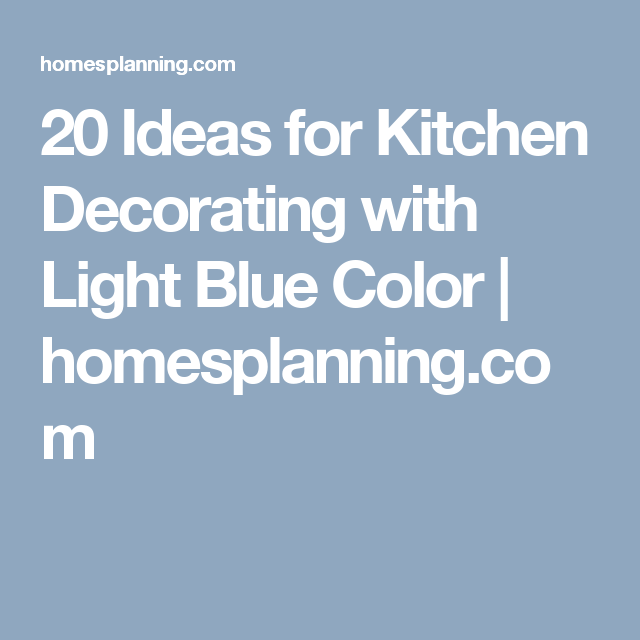 20 Ideas for Kitchen Decorating with Light Blue Color | homesplanning.com