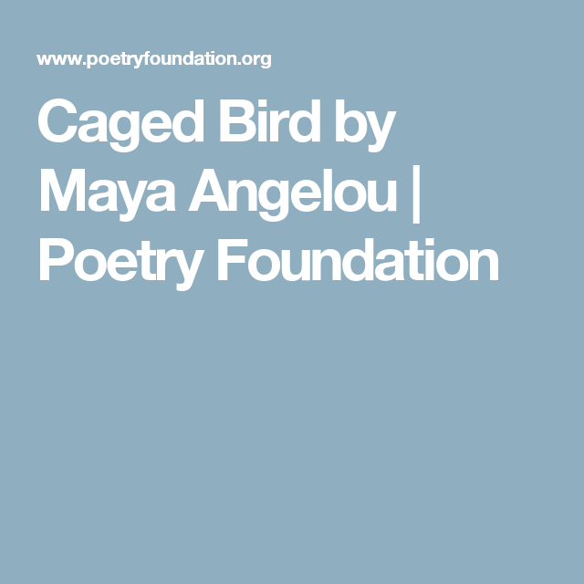 maya angelou - caged bird: a commentary essay Maya angelou shares her childhood, being both joyous and painful, in her autobiographical novel, i know why the caged bird sings and how she has confronted challenges in her life such as racism and segregation, sexism, violence, loneliness, and more she has written it in the first person, as most traditional autobiographies, and provides a.