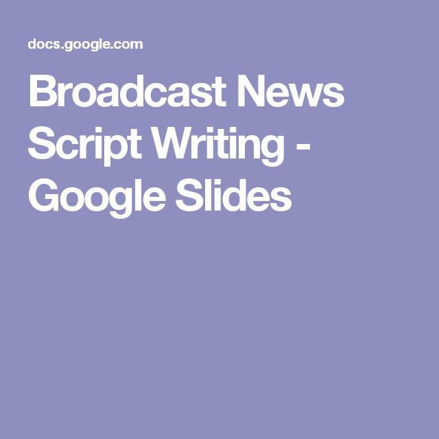 broadcast news script writing google slides media production