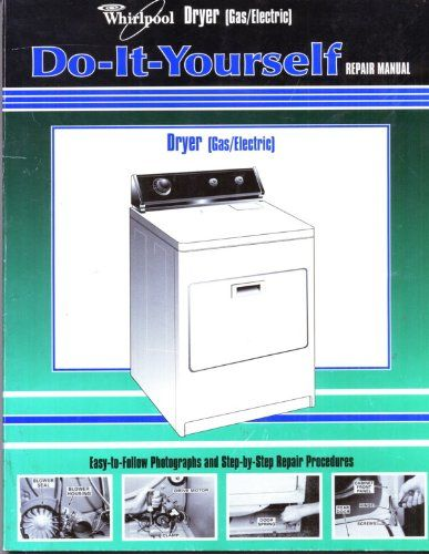 Do It Yourself Repair Manual Dryer Gas Electric Libraryusergroup Com The Library Of Library User Group Dryer Repair Whirlpool Dryer Gas Dryer Repair