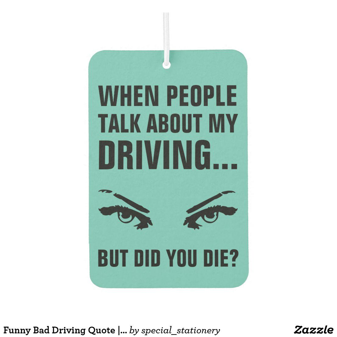 Funny bad driving quote teal car air freshener zazzle