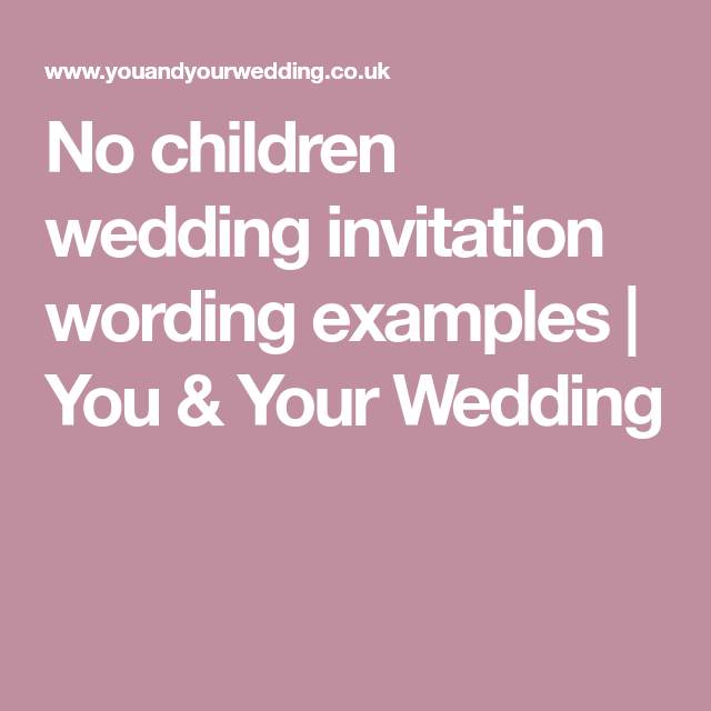 No Children Wedding Invitation Wording Examples You Your