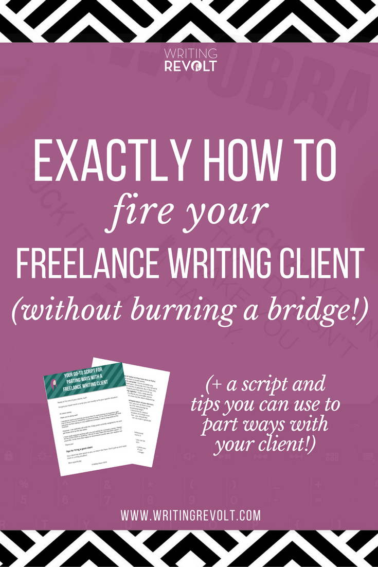 How To Fire Your Freelance Writing Client Without Burning A Bridge Free Script Creative Revolt Freelance Writing Writing Jobs Freelance Writing Jobs