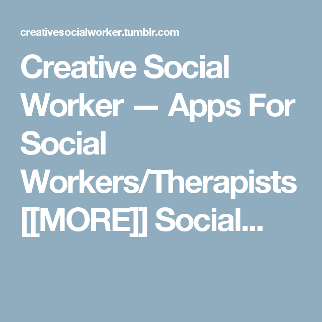 Creative Social Worker Apps For Social Workers Therapists More Social Social Work Social Work Apps Social Worker