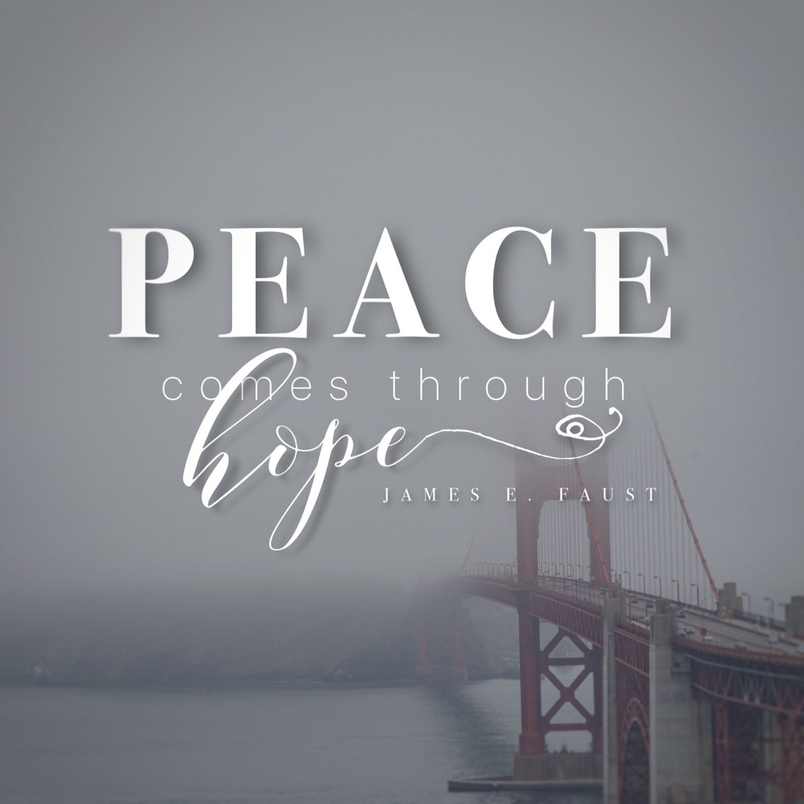 """Lds Quotes On Peace: """"Peace Comes Through Hope."""" -James E. Faust LDS Quotes"""
