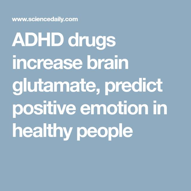 Adhd Drugs Increase Brain Glutamate >> Adhd Drugs Increase Brain Glutamate Predict Positive Emotion In