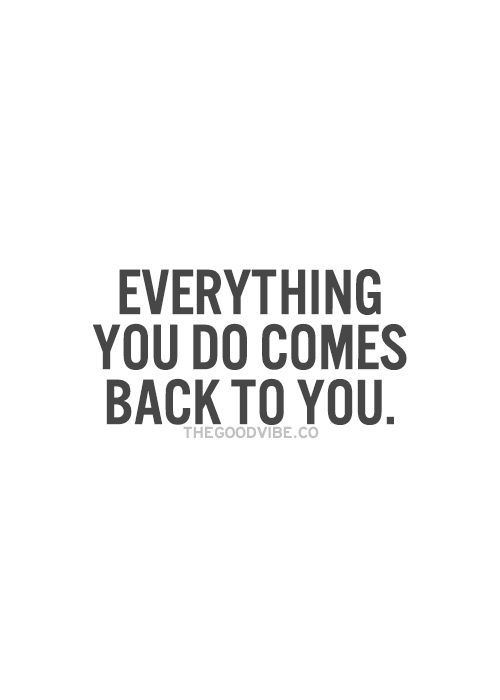 Everything You Do Comes Back To You Karma Quotes Inspirational Quotes Pictures Words Quotes