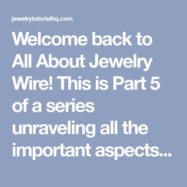 Welcome back to All About Jewelry Wire! This is Part 5 of a series ...