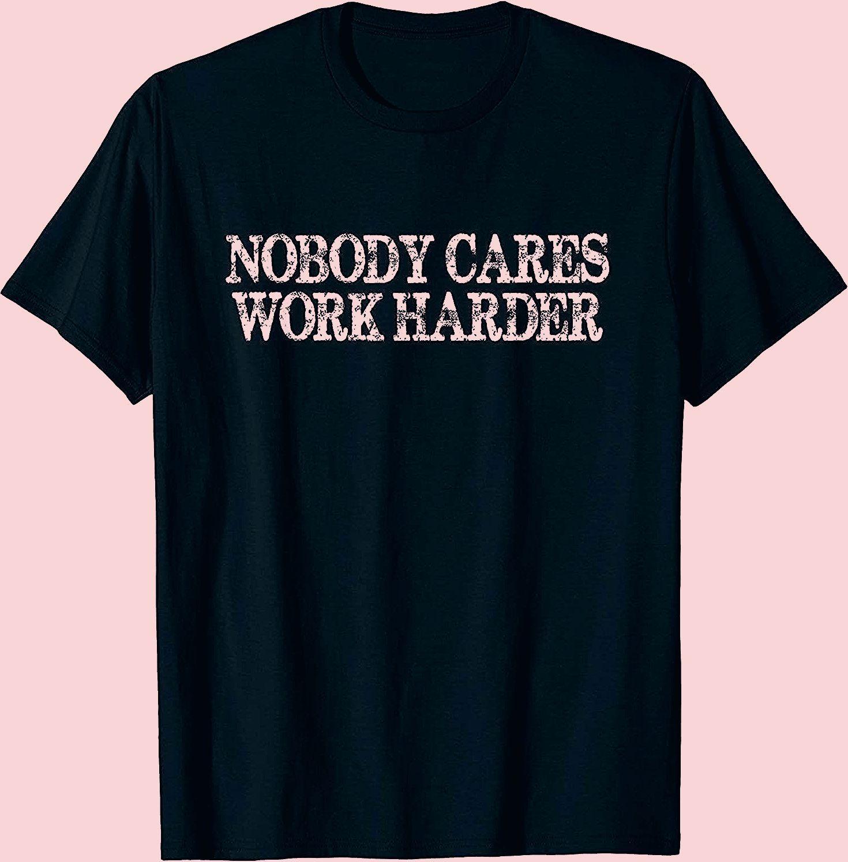 Photo of Nobody Cares Work Harder Motivational Tee