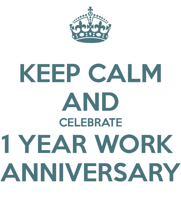 Keep Calm And Celebrate 1 Year Work Anniversary Poster Work Anniversary Work Anniversary Quotes Work Quotes