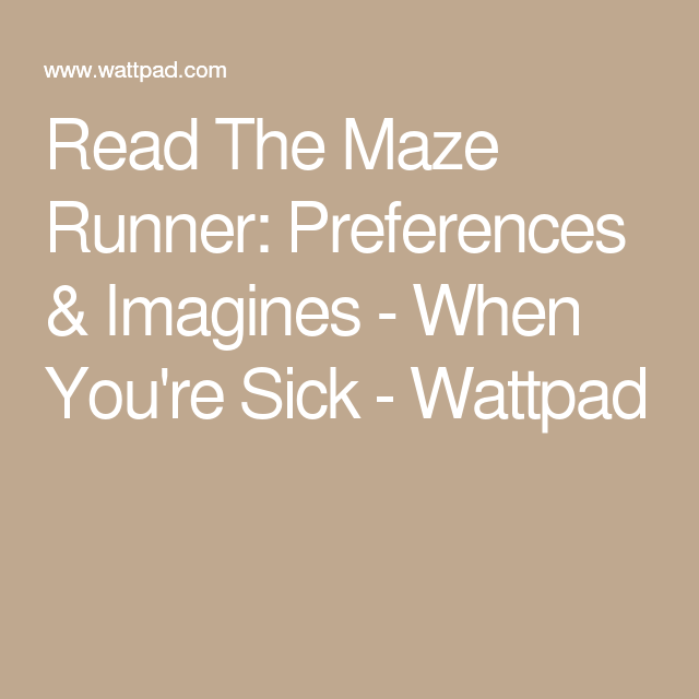 The Maze Runner: Preferences & Imagines - When You're Sick