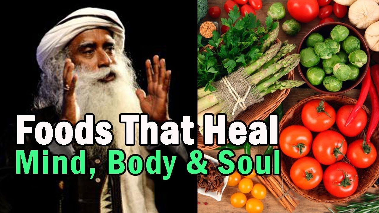 Spiritual Nutrition Foods That Heal Your Mind Body Soul Sadhguru Youtube Healing Food Natural Healing Foods Body And Soul
