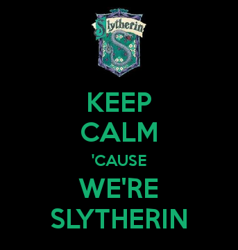 slytherin  | KEEP CALM 'CAUSE WE'RE SLYTHERIN