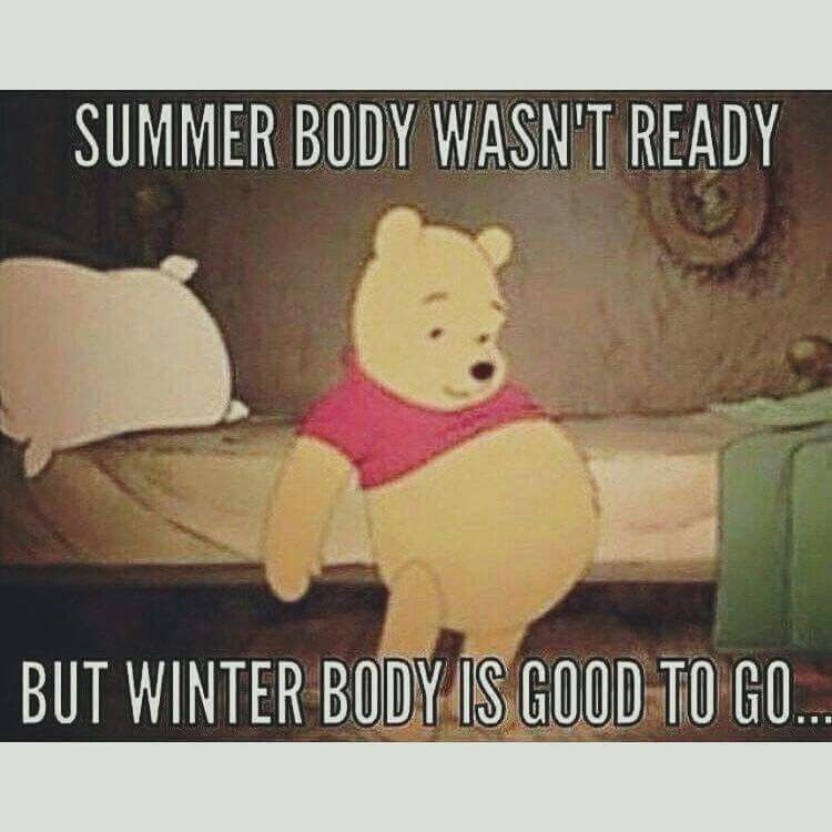 Summer body wasn't ready but winter body is good to go