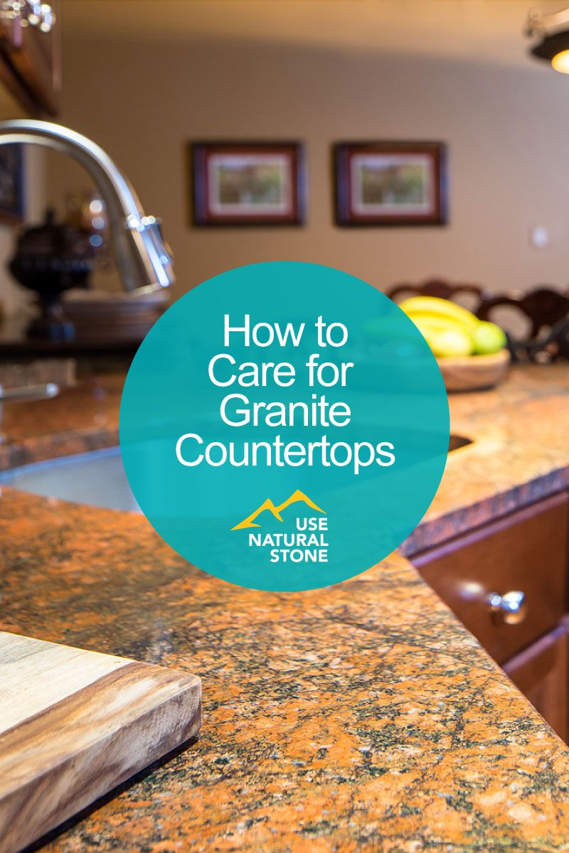 How To Care For Your Granite Countertops Use Natural Stone