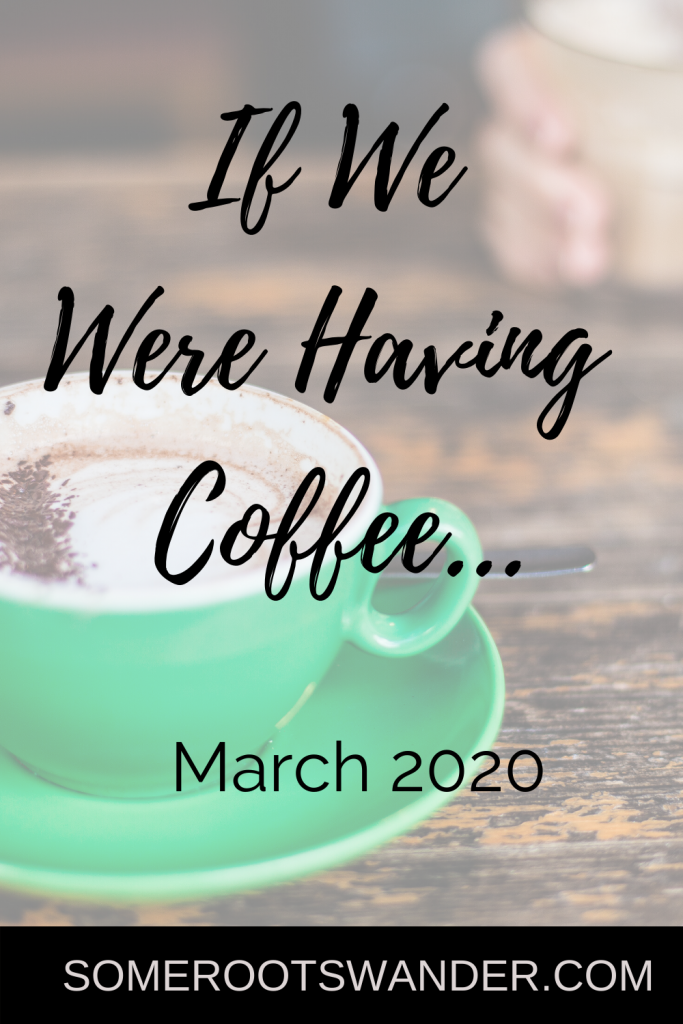If We Were Having Coffee...March 2020 in 2020 Life after