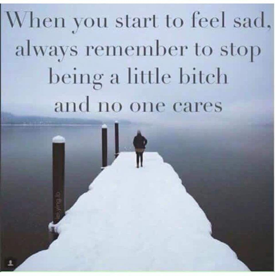 The Saddest Thing Is When You're Feeling Down You Look ... |Feeling Down Meme