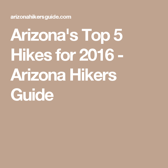 Arizona's Top 5 Hikes for 2016 - Arizona Hikers Guide