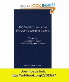 The Collected Papers of Franco Modigliani, Vol. 4 Monetary Theory and Stabilization Policies (9780262132442) Franco Modigliani, Andrew Abel, Simon Johnson , ISBN-10: 0262132443  , ISBN-13: 978-0262132442 ,  , tutorials , pdf , ebook , torrent , downloads , rapidshare , filesonic , hotfile , megaupload , fileserve