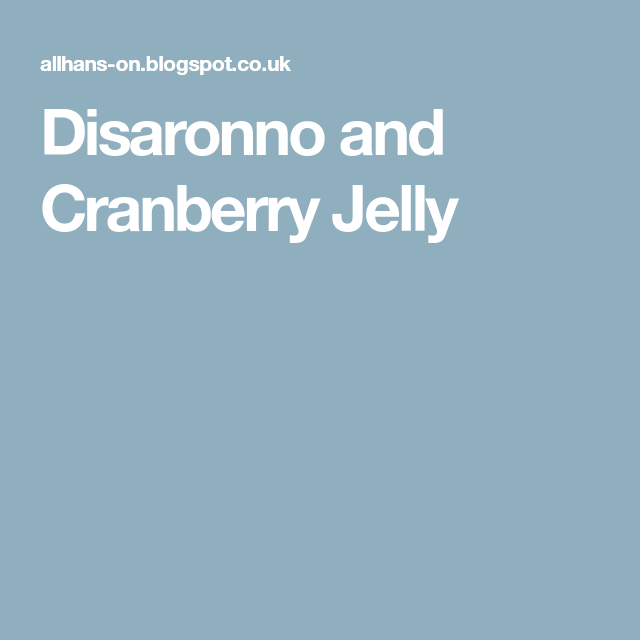 Disaronno and Cranberry Jelly