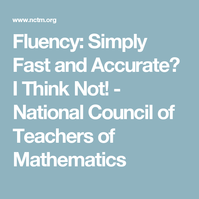 Fluency: Simply Fast and Accurate? I Think Not! - National Council of Teachers of Mathematics