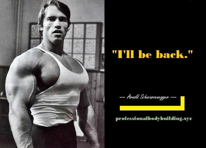 Arnold Schwarzenegger Quote I Ll Be Back Professional Bodybuilding Arnold Schwarzenegger Quotes Arnold Schwarzenegger Schwarzenegger