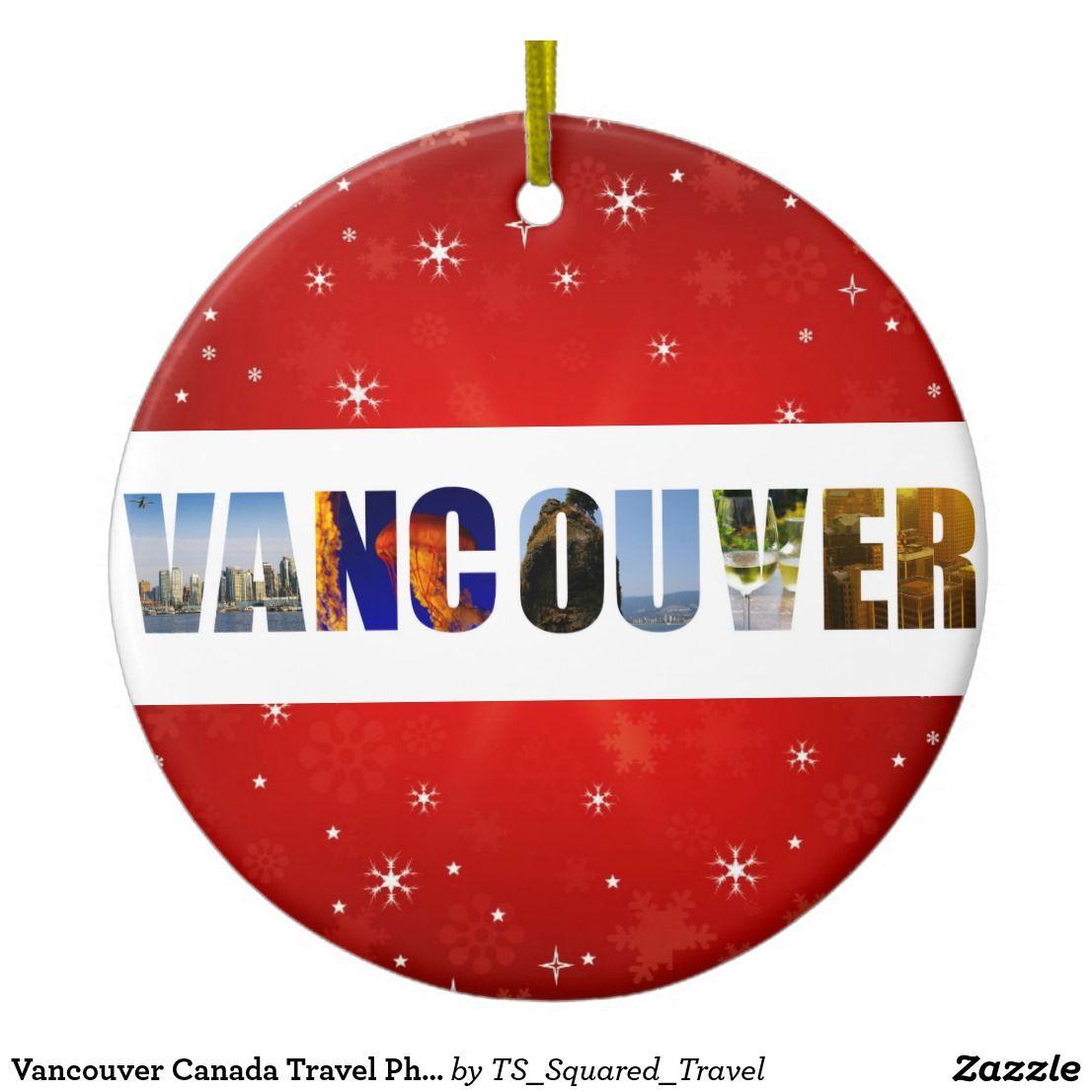 Vancouver Canada Travel Photos Christmas Ceramic Ornament Zazzle Com Christmas Photos Photo Christmas Ornaments Canada Travel