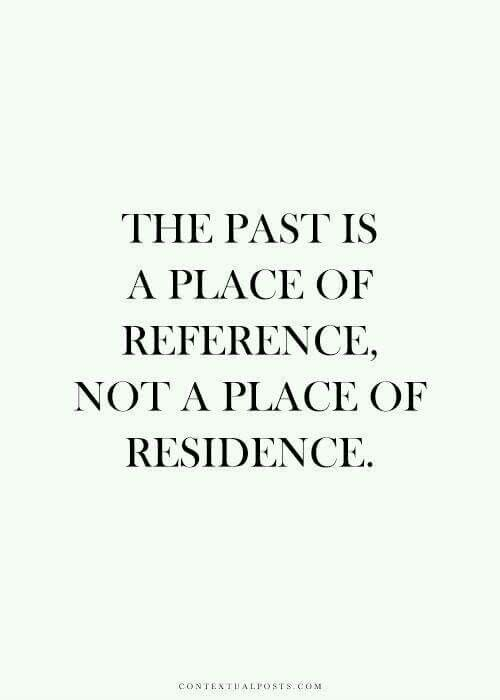 Quotes On Moving Forward Letting Gothe Past Is A Place Of Reference Not A Place Of .