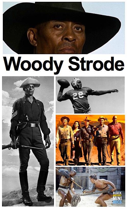 """Woodrow Wilson Woolwine """"Woody"""" Strode 1914 - 1994 foi um decathlete e astro de football que passou a se tornar um ator de cinema americano negro pioneiro. Ele foi nomeado para um Globo de Ouro de Melhor Ator Coadjuvante por seu papel em Spartacus em 1960. Ele serviu no Exército dos EUA durante a Segunda Guerra Mundial no Pacífico."""