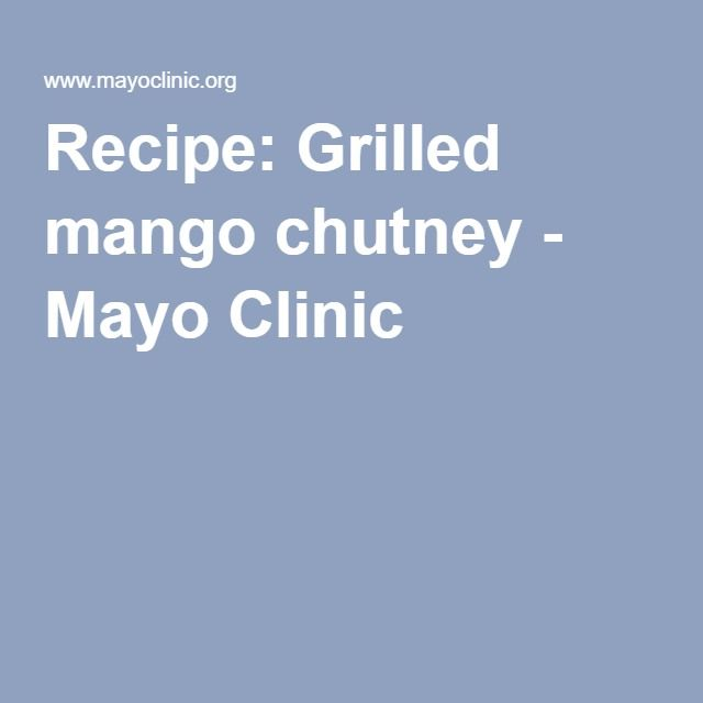 Recipe: Grilled mango chutney - Mayo Clinic
