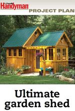 Ultimate Garden Shed Plan From Family Handyman