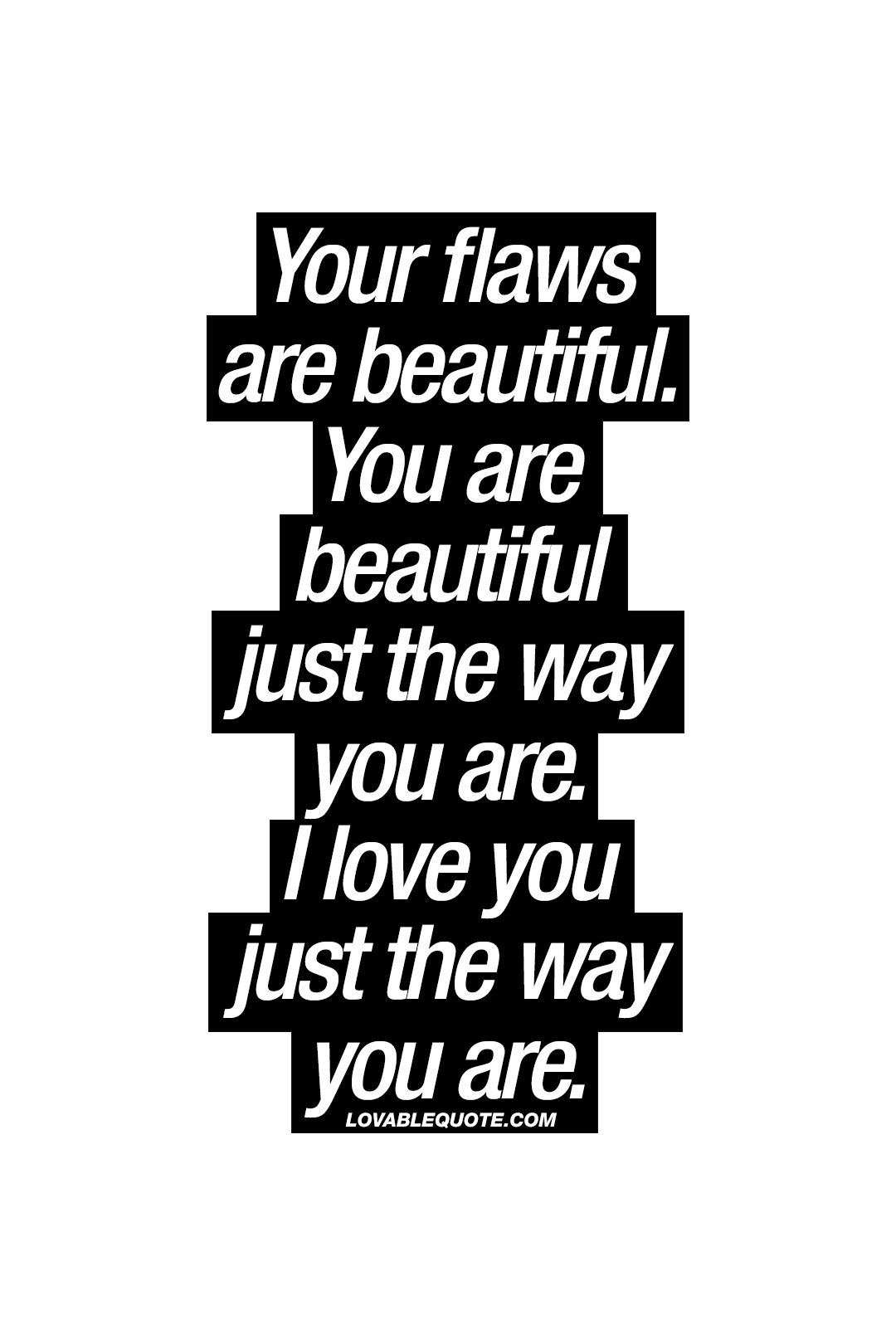 Your Flaws Are Beautiful You Are Beautiful Just The Way You Are