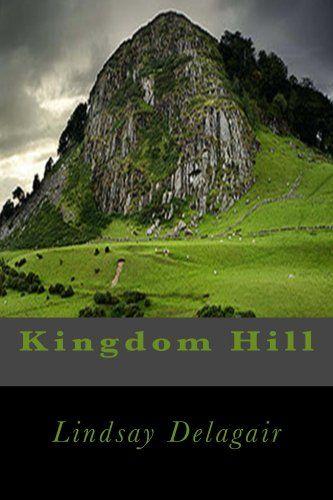 Kingdom Hill by Lindsay Delagair