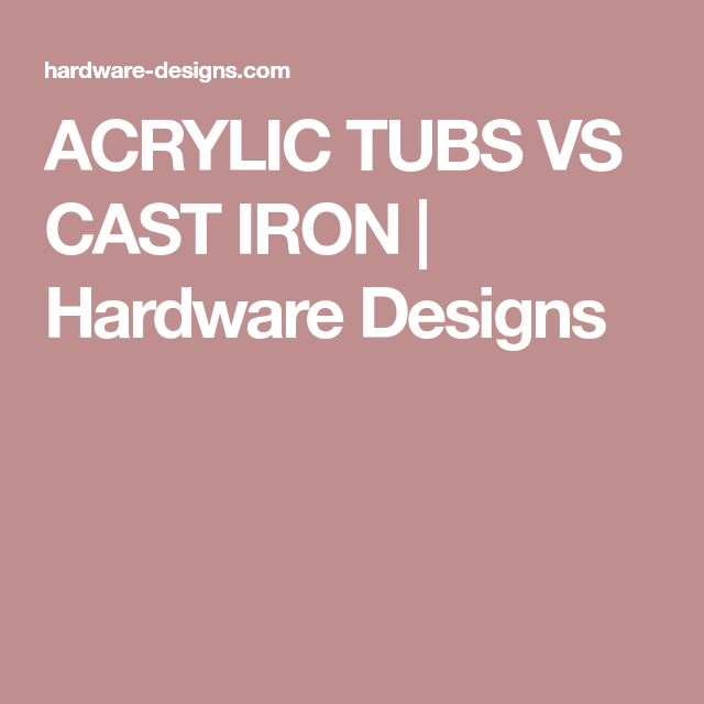 ACRYLIC TUBS VS CAST IRON | Hardware Designs | Tubs | Pinterest ...